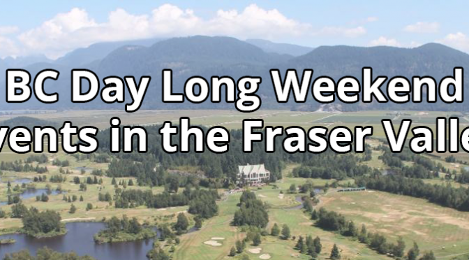 BC Day Long Weekend Events in the Fraser Valley